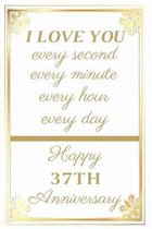 I Love You Every Second Every Minute Every Hour Every Day Happy 37th Anniversary: 37th Anniversary Gift / Journal / Notebook / Unique Greeting Cards A