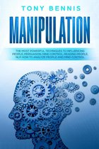 Manipulation: The Most Powerful Techniques to Influencing People, Persuasion, Mind Control, Reading People, NLP. How to Analyze People and Mind Control.