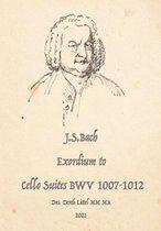 J.S. Bach, Exordium to Cello Suites BWV 1007-1012
