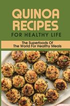 Quinoa Recipes For Healthy Life: The Superfoods Of The World For Healthy Meals: Quinoa Recipes With Chicken