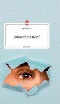 Gulasch im Kopf. Life is a Story - story.one