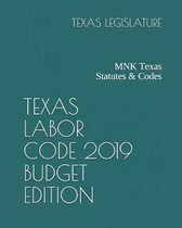 Texas Labor Code 2019 Budget Edition