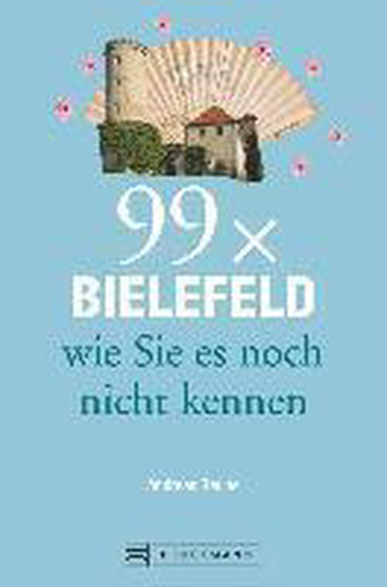 99 x Bielefeld wie Sie es noch nicht kennen