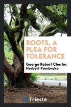 Roots, a Plea for Tolerance