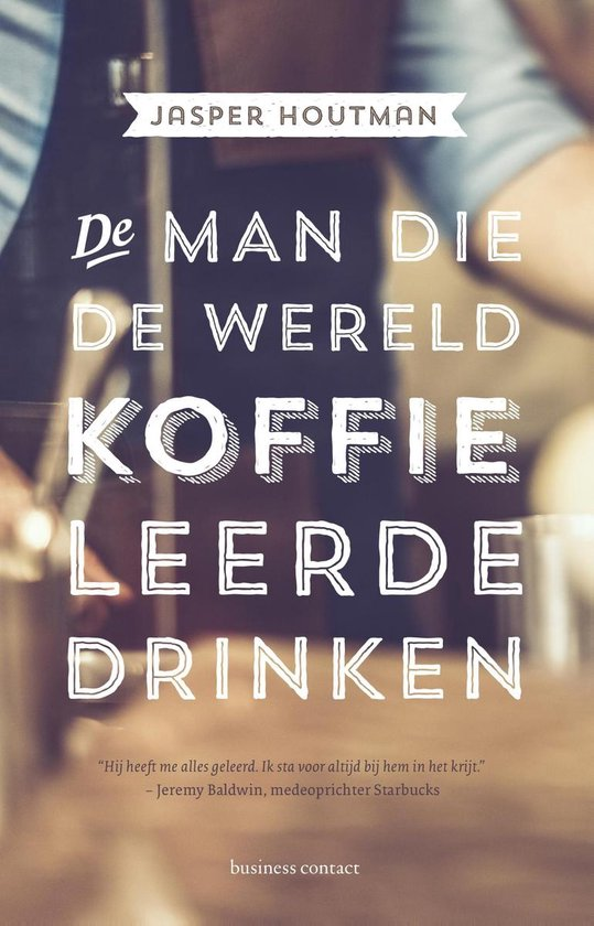 De man die de wereld koffie leerde drinken - Jasper Houtman |