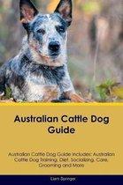Australian Cattle Dog Guide Australian Cattle Dog Guide Includes