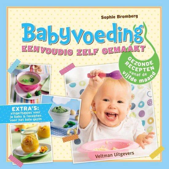 Babyvoeding eenvoudig zelf gemaakt. Gezonde recepten vanaf de vijfde maand - Sophie Bromberg |