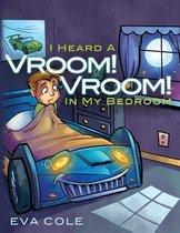 I Heard a Vroom! Vroom! in My Bedroom