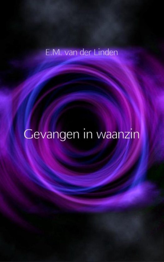 Gevangen in waanzin - E.M. van der Linden |