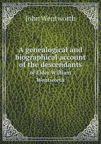 A Genealogical and Biographical Account of the Descendants of Elder William Wentworth