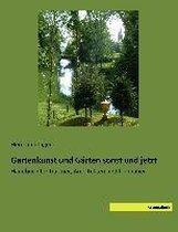 Gartenkunst und Gärten sonst und jetzt