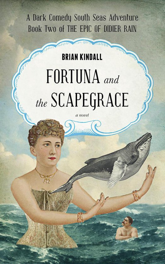Fortuna and the Scapegrace: A Dark Comedy South Seas Adventure,the Epic of Didier Rain, Book 2