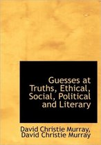 Guesses at Truths, Ethical, Social, Political and Literary
