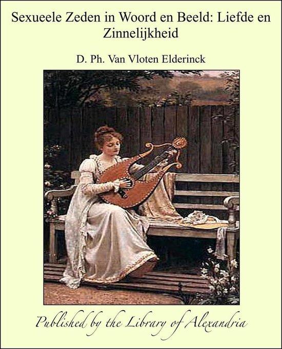 Sexueele Zeden in Woord en Beeld: Liefde en Zinnelijkheid - D. Ph. van Vloten Elderinck pdf epub