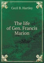 The Life of Gen. Francis Marion