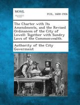 The Charter with Its Amendments, and the Revised Ordinances of the City of Lowell