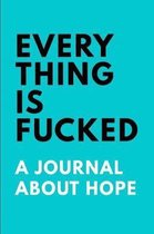 Everything is Fucked an Unofficial Journal About Hope