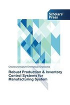 Robust Production & Inventory Control Systems for Manufacturing System