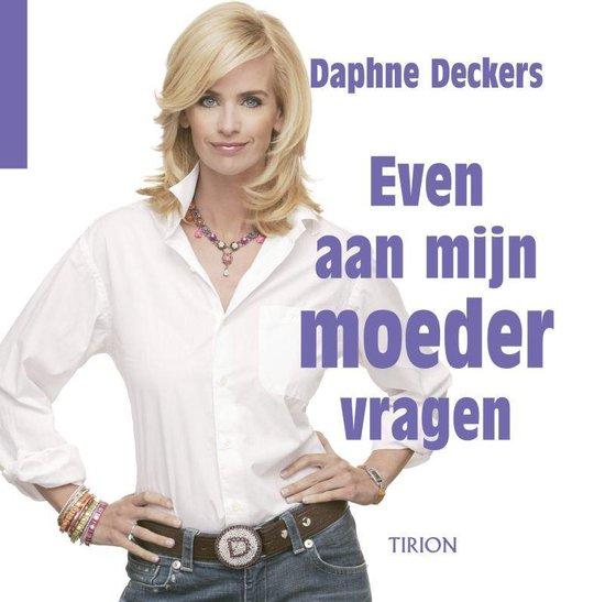 Even Aan Mijn Moeder Vragen - Daphne Deckers |