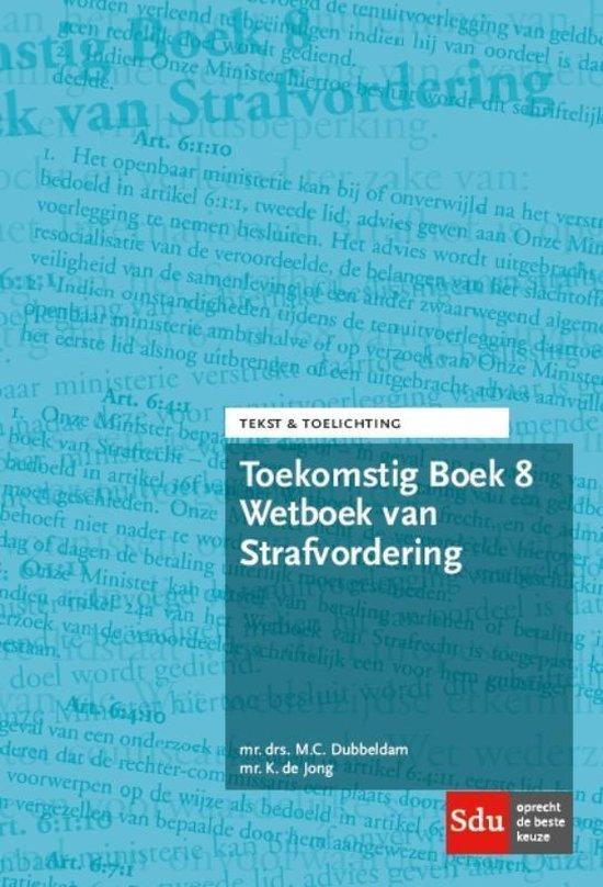 Tekst & Toelichting - Toekomstig Boek 8 Wetboek van Strafvordering - M.C. Dubbeldam |