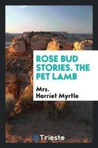 Rose Bud Stories. the Pet Lamb