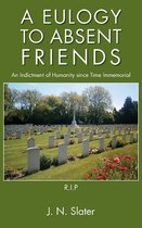 A Eulogy to Absent Friends - an Indictment of Humanity Since Time Immemorial