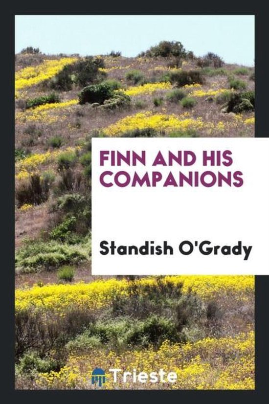 Finn and His Companions / By Standish O'Grady