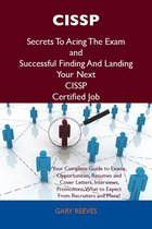 CISSP Secrets To Acing The Exam and Successful Finding And Landing Your Next CISSP Certified Job