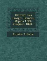 Histoire Des Emigr S Fran Ais, Depuis 1789, Jusqu'en 1828...