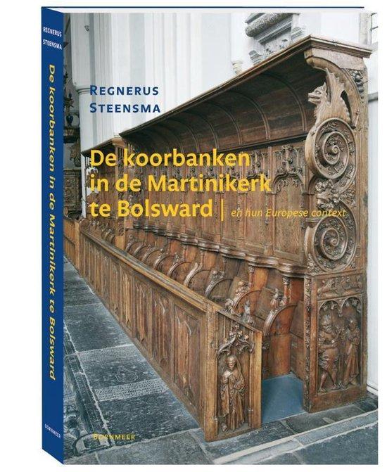 De koorbanken in de Martinikerk te Bolsward en hun Europese context - Regnerus Steensma |