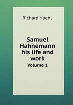 Samuel Hahnemann His Life and Work Volume 1