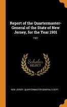 Report of the Quartermaster- General of the State of New Jersey, for the Year 1901