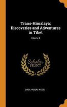 Trans-Himalaya; Discoveries and Adventures in Tibet; Volume 3