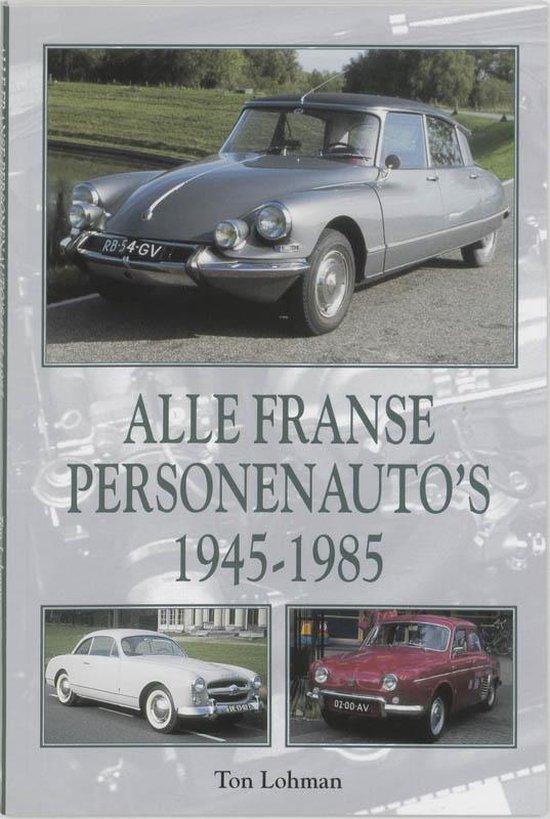 Alle Franse Personenauto'S 1945-1985 - Ton Lohman  