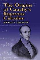 The Origins Of Cauchy's Rigorous C