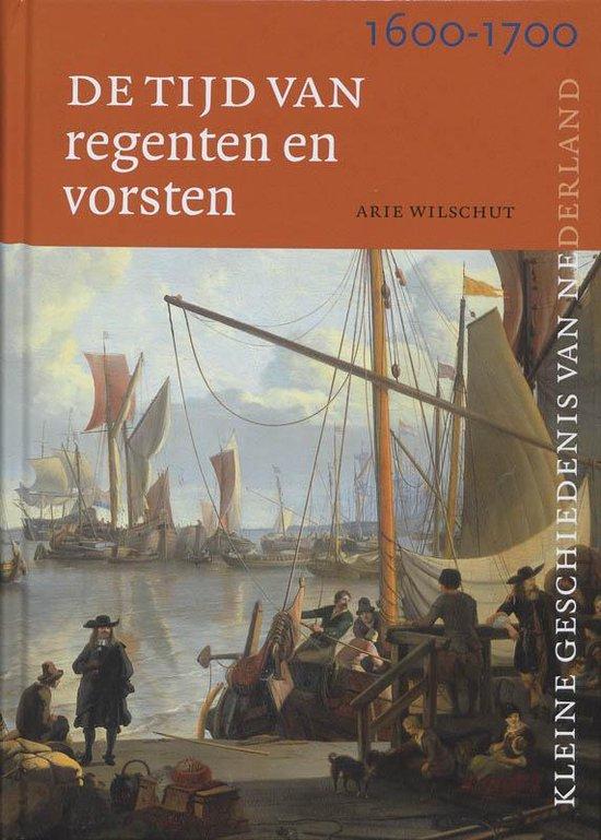Tijd van regenten en vorsten 1600-1700 - A.H.J. Wilschut |