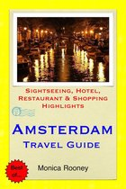 Amsterdam, Netherlands Travel Guide - Sightseeing, Hotel, Restaurant & Shopping Highlights (Illustrated)