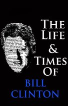 The Life & Times of Bill Clinton