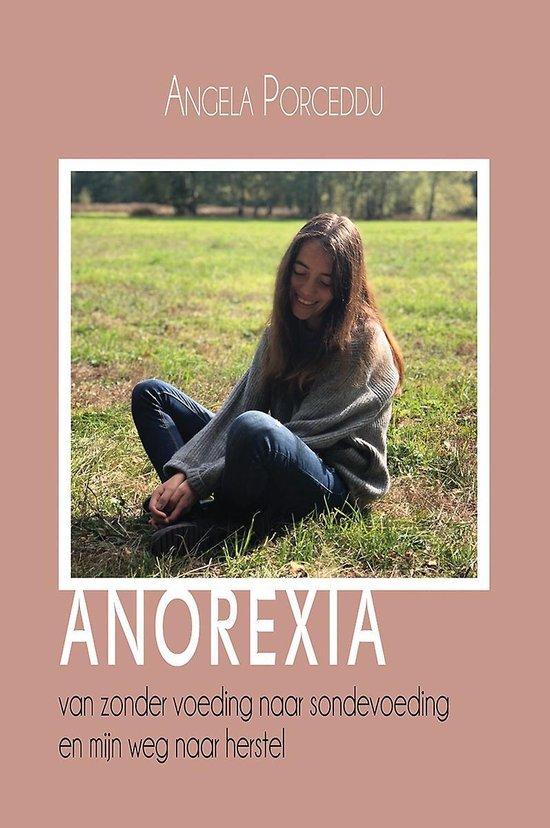 Anorexia - van zonder voeding naar sondevoeding en mijn weg naar herstel - Angela Porceddu   Fthsonline.com