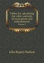 Tables for Calculating the Cubic Contents of Excavations and Embankments Volume 2