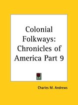 Chronicles of America Vol. 9: Colonial Folkways (1921)