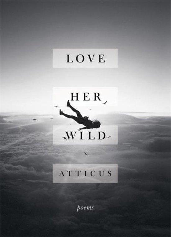 Boek cover Love Her Wild van Atticus Poetry (Hardcover)