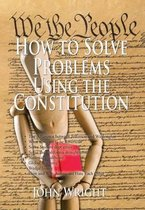 How to Solve Problems Using the Constitution