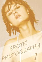 Erotic Photography Volume 1 - A sexy photo book