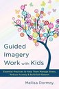 Omslag Guided Imagery Work with Kids: Essential Practices to Help Them Manage Stress, Reduce Anxiety & Build Self-Esteem