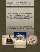 U S Shipping Board Emergency Fleet Corporation V. Wood U.S. Supreme Court Transcript of Record with Supporting Pleadings
