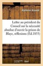 Lettre au president du Conseil, sur la necessite absolue d'ouvrir la prison de Blaye