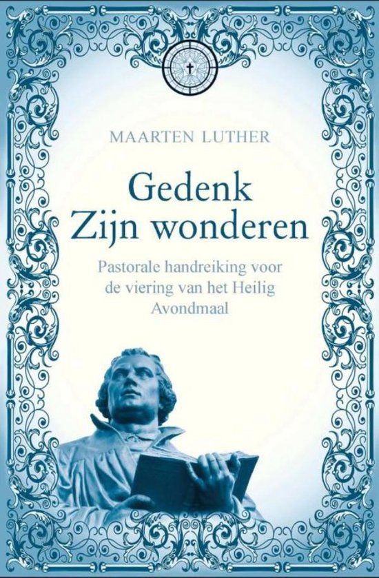 Gedenk zijn wonderen - Maarten Luther |