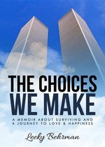 The Choices We Make: A Memoir about Surviving and a Journey to Love & Happiness
