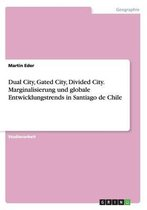Dual City, Gated City, Divided City. Marginalisierung und globale Entwicklungstrends in Santiago de Chile
